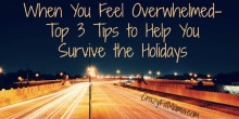 When You Feel Overwhelmed- Top 3 Tips to Help You Survive the Holidays: CrazyFitMama.com