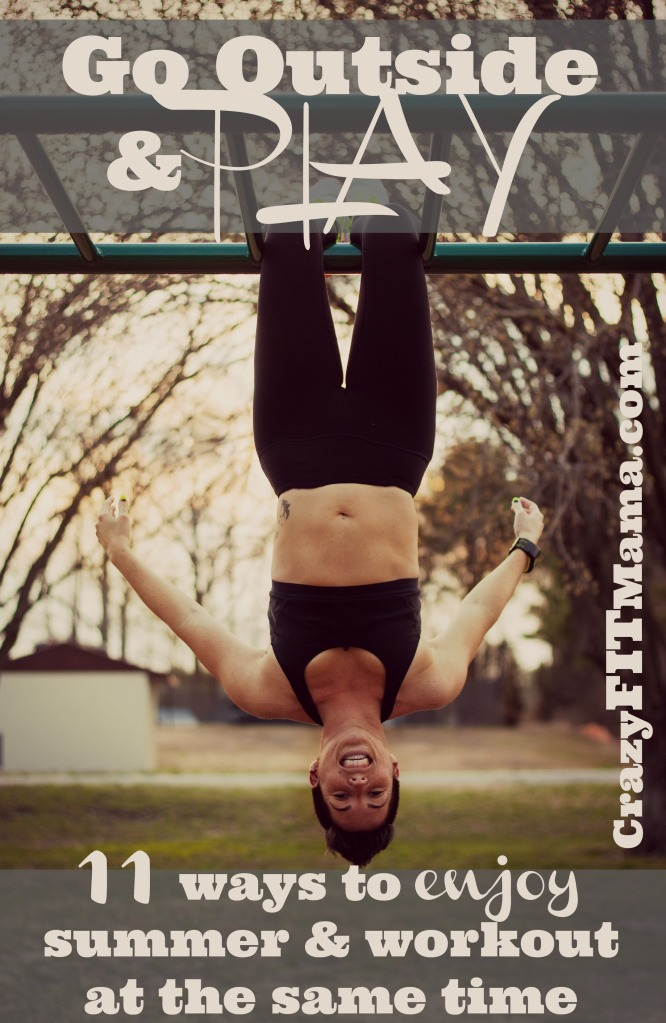 Go outside and play: 11 ways to enjoy summer and workout: CrazyFITMama.com